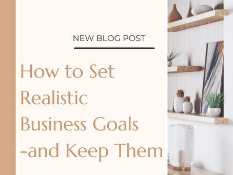 How to Set Realistic Business Goals -and Keep Them