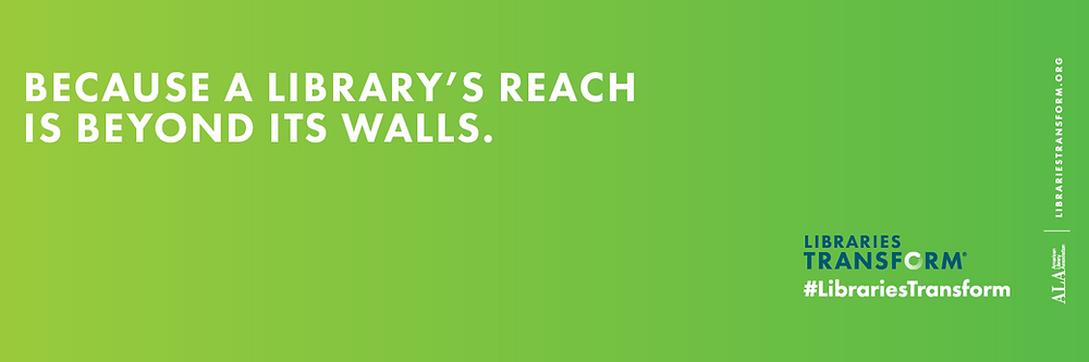 """Green image with the words """"Because a library's reach is beyond it's walls,"""" from the American Library Association"""