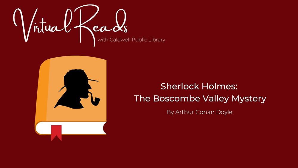 """image of a book with a detective on the cover, with the words, """"virtual reads with Caldwell Public Library,"""" and """"Sherlock Holmes: The Bascome Valley Mystery,"""" by Arthur Conan Doyle"""