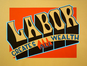 Labor Creates All Wealth