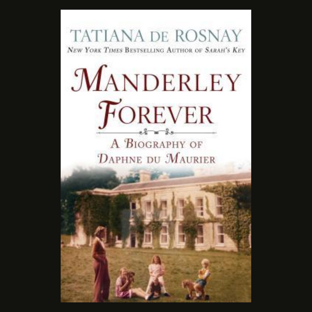 Manderlay Forever: A Biography of Daphne Du Maurier by Tatiana De Rosnay