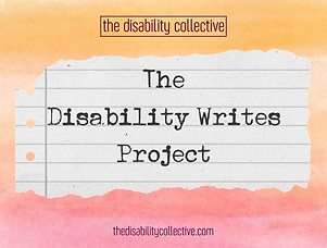 """The Disability Writes Projectgraphic, featuring a watercolour background that is orange at the top and transitions into pink at the bottom. In the middle is a ripped piece of off-white lined paper, with the words """"The Disability Writes Project"""" written overtop in a black typewriter font. At the top of the graphic is The Disability Collective logo, and at the bottom is """"thedisabilitycollective.com"""", both written in dark purple."""