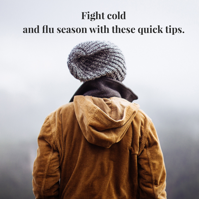 Fight cold and flu season with these quick tips.