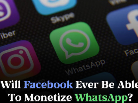 Will Facebook Ever Be Able To Monetize WhatsApp?