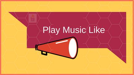 PLAY MUSIC LIKE