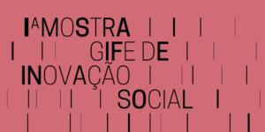 Soluções conjuntas: 1ª Mostra GIFE de Inovação Social reuniu centenas de projetos