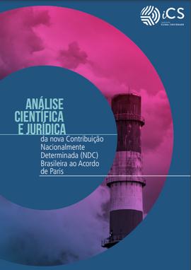 Análise científica e jurídica da nova Contribuição Nacionalmente Determinada (NDC) Brasileira ao Acordo de Paris