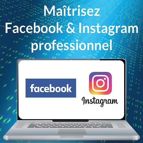 MAITRISEZ FACEBOOK & INSTAGRAM PROFESSIONNEL