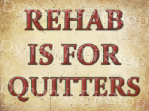 40x30cm Rehab Is For Quitters Decal or Tin Sign