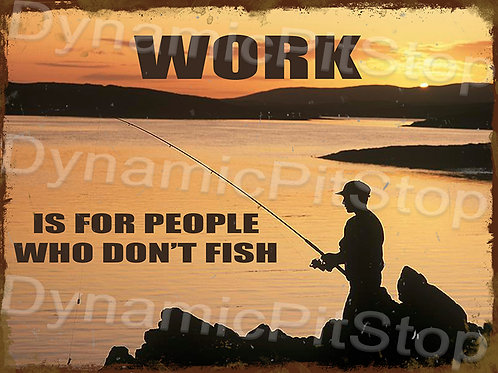 40x30cm Work Is For People Who Don't Fish Rustic Decal or Tin Sign
