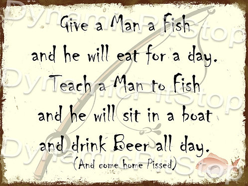 40x30cm Give A Man A Fish Rustic Decal or Tin Sign