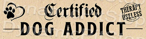 30x8cm Certified Dog Addict Decal or Tin Sign