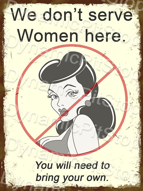 30x40cm Don't Serve Women Rustic Decal or Tin Sign