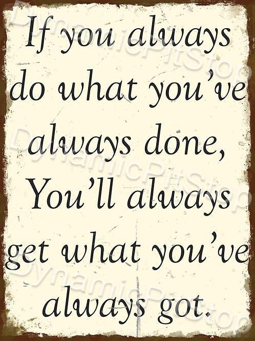 30x40cm Always Do What You've Always Done Rustic Decal or Tin Sign