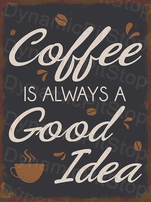 30x40cm Coffee Good Idea Decal or Tin Sign