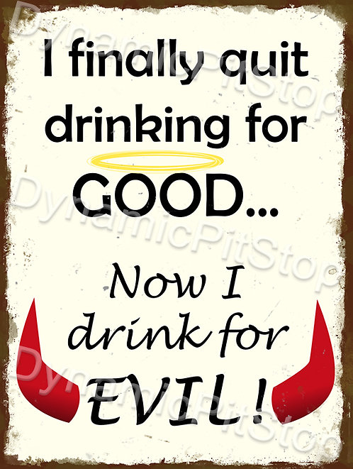 30x40cm Drink For Evil Rustic Decal or Tin Sign