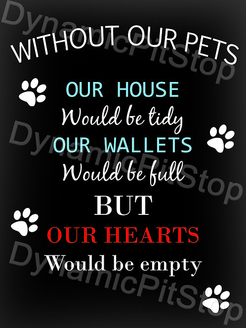 30x40cm Without Our Pets Decal or Tin Sign