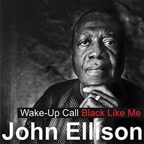 "2020 Single: ""Wake-Up Call (Black Like Me)"" / John Ellison"
