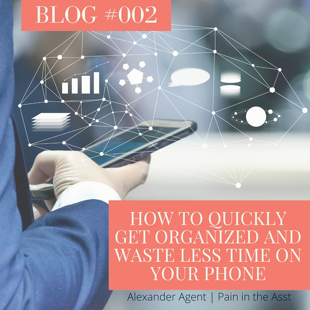 Blog #002: How to quickly get organized and waste less time on your phone