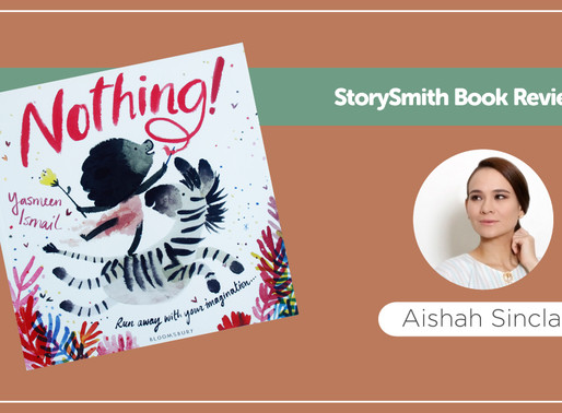 StorySmith time with Aishah Sinclair: Nothing by Yasmeen Ismail