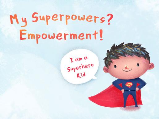 A Superhero Kid, My Superpowers? Empowerment!