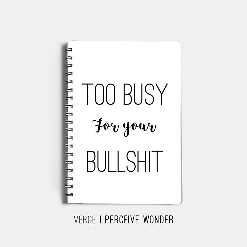 Too Busy For Your Bullshit Notebook