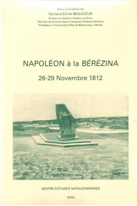 Napoléon à la Bérézina. 26-29 Novembre 1812.