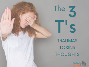 The 3 T's: Traumas, Toxins and Thoughts