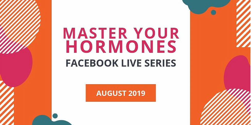 Master Your Hormones - A Facebook Live Series Every Tuesday In August!