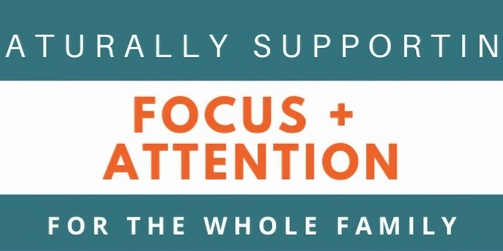 Naturally Supporting Focus + Attention for the Whole Family