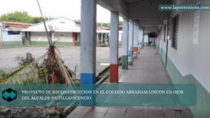 PROYECTO DE RECONSTRUCCION EN EL COLEGIO ABRAHAM LINCON EN OJOS DEL ALCALDE DE VILLAVICENCIO