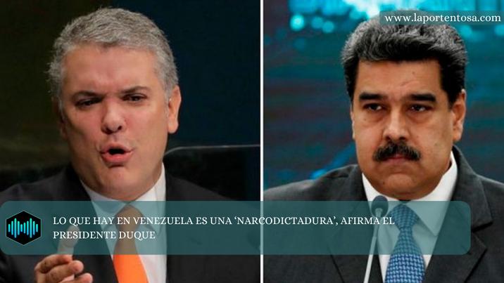 LO QUE HAY EN VENEZUELA ES UNA 'NARCODICTADURA', AFIRMA EL PRESIDENTE DUQUE