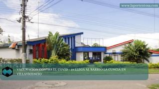 VACUNACION CONTRA EL COVID - 19 LLEGA AL BARRIO LA CUNCIA EN VILLAVICENCIO