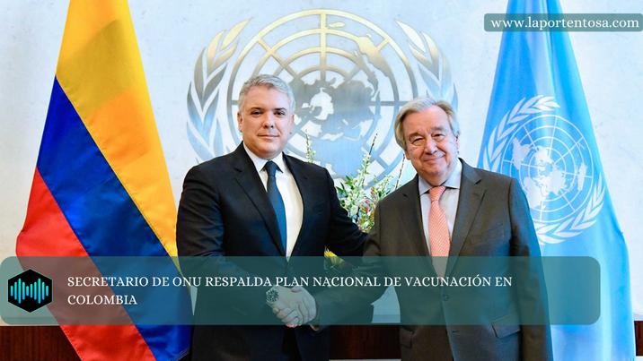 SECRETARIO DE ONU RESPALDA PLAN NACIONAL DE VACUNACIÓN EN COLOMBIA