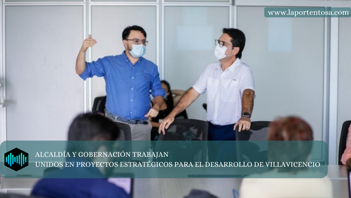 ALCALDÍA Y GOBERNACIÓN TRABAJAN UNIDOS EN PROYECTOS ESTRATÉGICOS PARA EL DESARROLLO DE VILLAVICENCIO