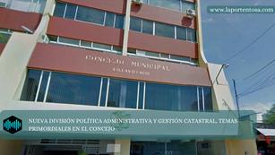 NUEVA DIVISIÓN POLÍTICA ADMINISTRATIVA Y GESTIÓN CATASTRAL, TEMAS PRIMORDIALES EN EL CONCEJO