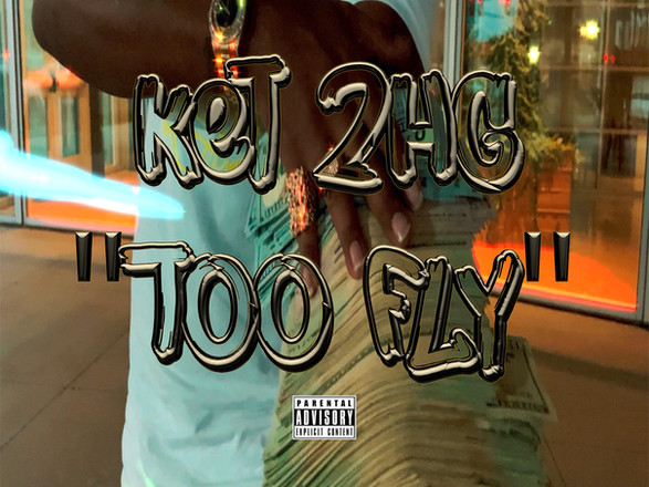 KET2HG - Too Fly