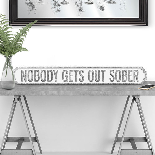 Nobody Gets Out Sober Vintage Street Sign