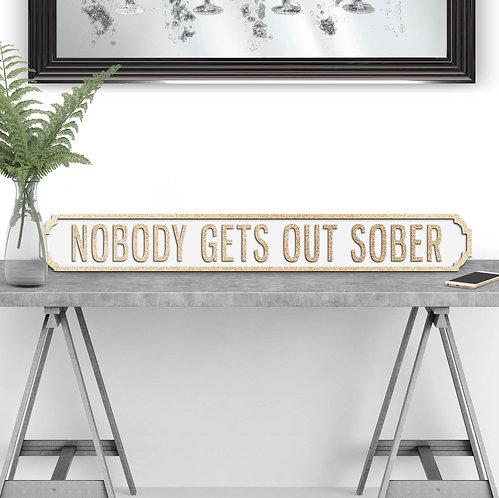 Nobody Gets Out Sober Vintage Street Sign