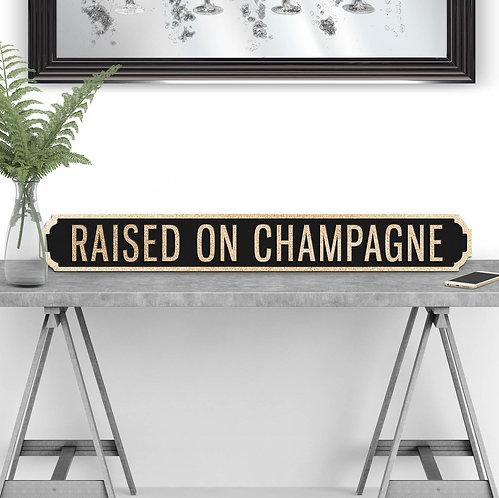 Raised on Champagne Vintage Street Sign
