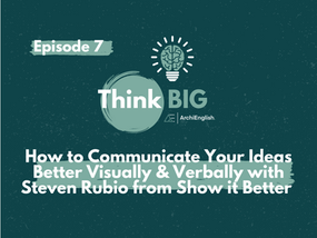 How to Communicate Your Ideas Better Visually & Verbally with Steven Rubio from Show it Better
