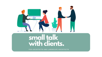 How to Make more Meaningful Small Talk with Architecture Clients