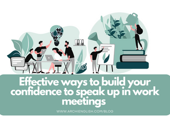 Effective ways to build your confidence to speak up in work meetings