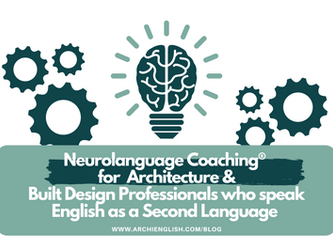 Neurolanguage Coaching® for ESL Architects and Built Design Professionals