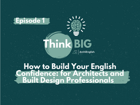 How to Build Your English Confidence: for Architects and Built Design Professionals (Think Big Ep1)