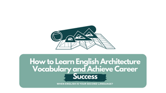 How to Learn English Architecture Vocabulary and Achieve Career Success