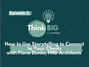 How to Use Storytelling to Connect to Your Clients - Fiona Dunin, FMD Architects (Think Big Ep3)