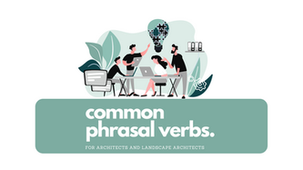 Best Phrasal Verbs Commonly Used by Architects and Landscape Architects?