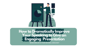 How to Dramatically Improve Your Speaking to Give an Engaging  Presentation
