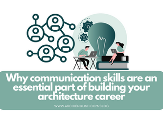 Why communication skills are an essential part of building your architecture career